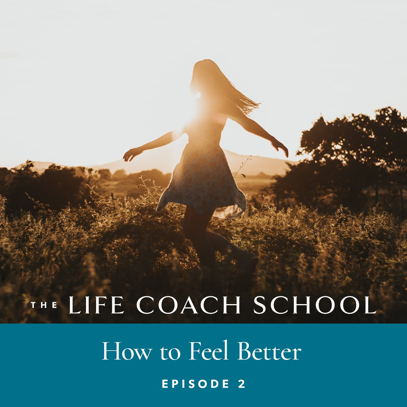 The Life Coach School Podcast with Brooke Castillo | Episode 2 | How To Feel Better