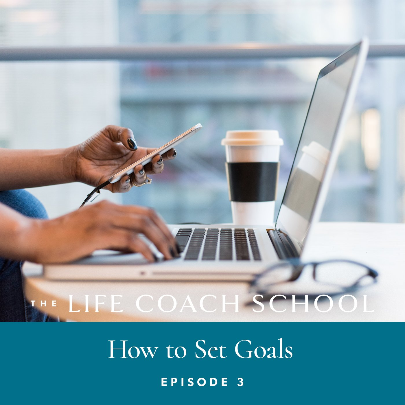 The Life Coach School Podcast with Brooke Castillo | Episode 3 | How to Set Goals