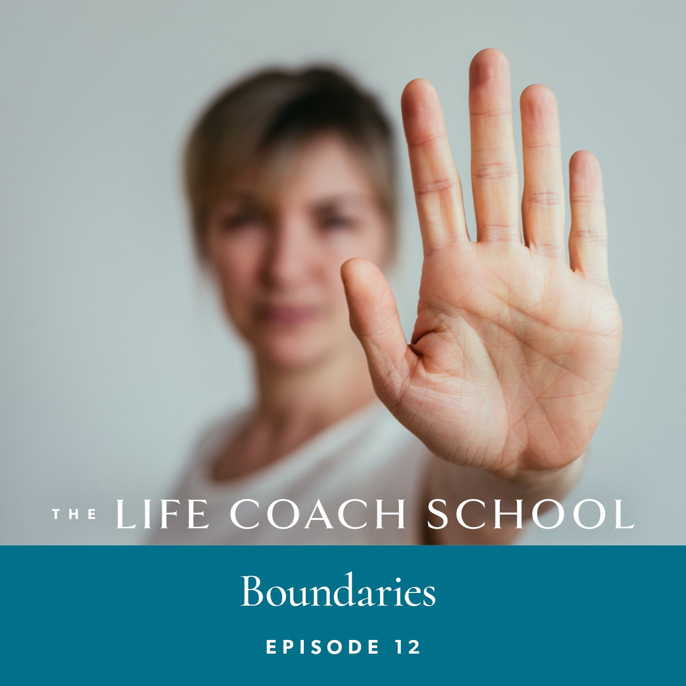 The Life Coach School Podcast with Brooke Castillo | Episode 12 | Boundaries