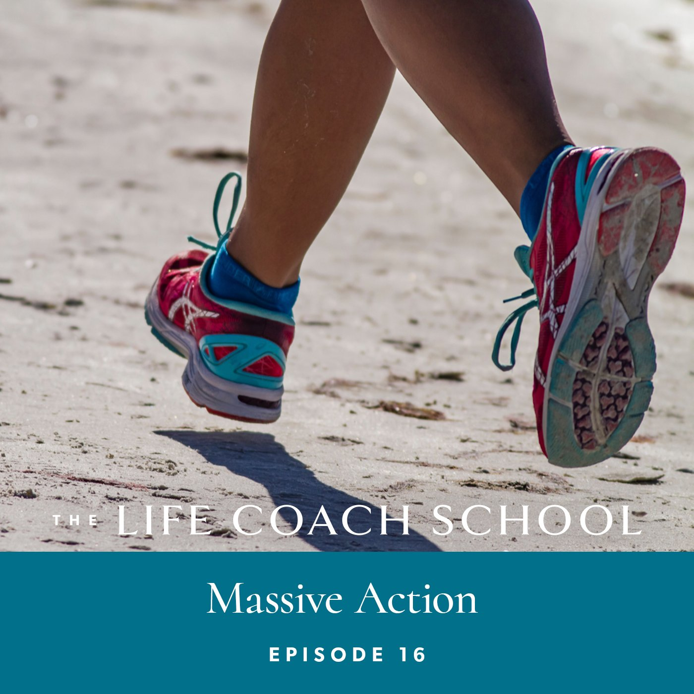 The Life Coach School Podcast with Brooke Castillo | Episode 16 | Massive Action