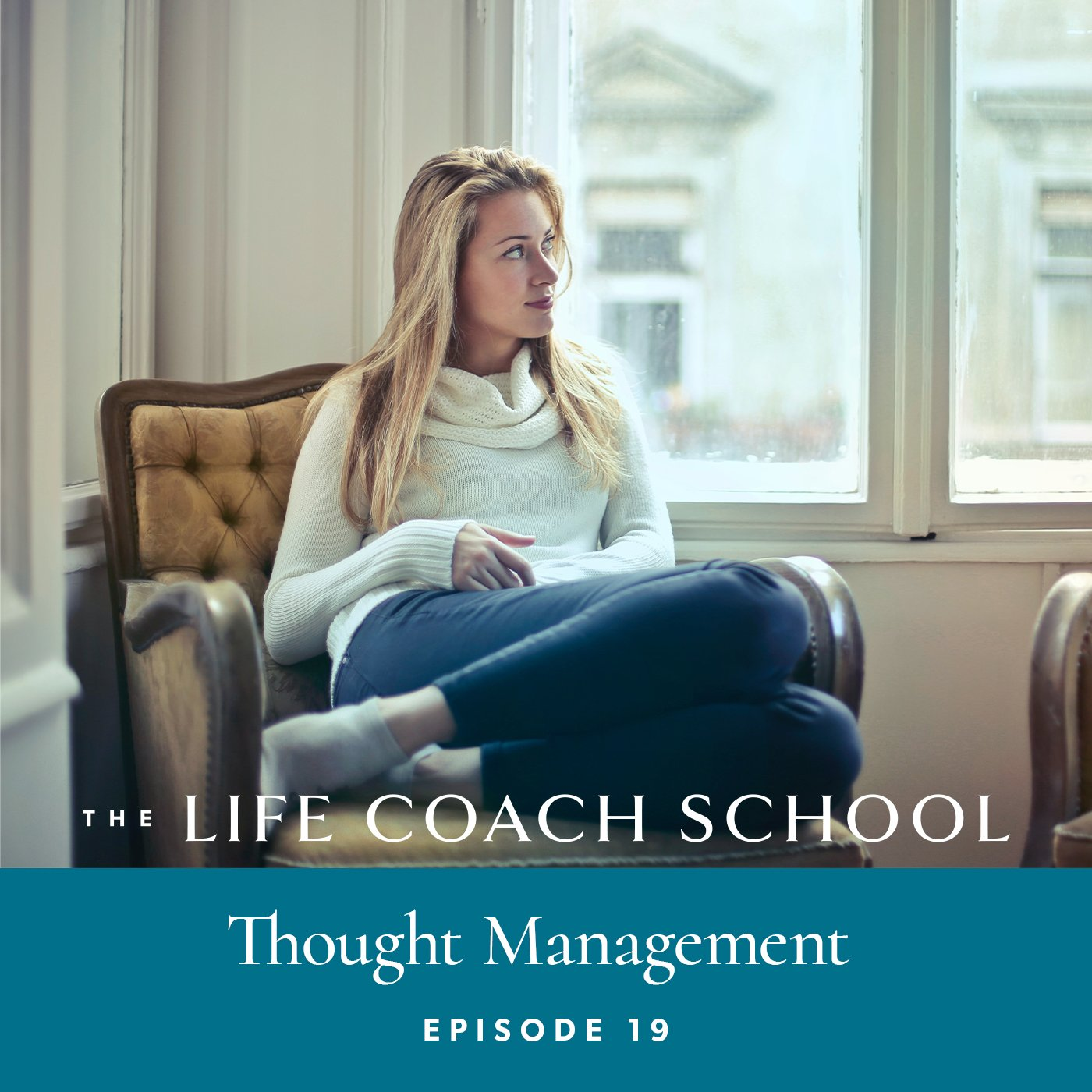 The Life Coach School Podcast with Brooke Castillo | Episode 19 | Thought Management