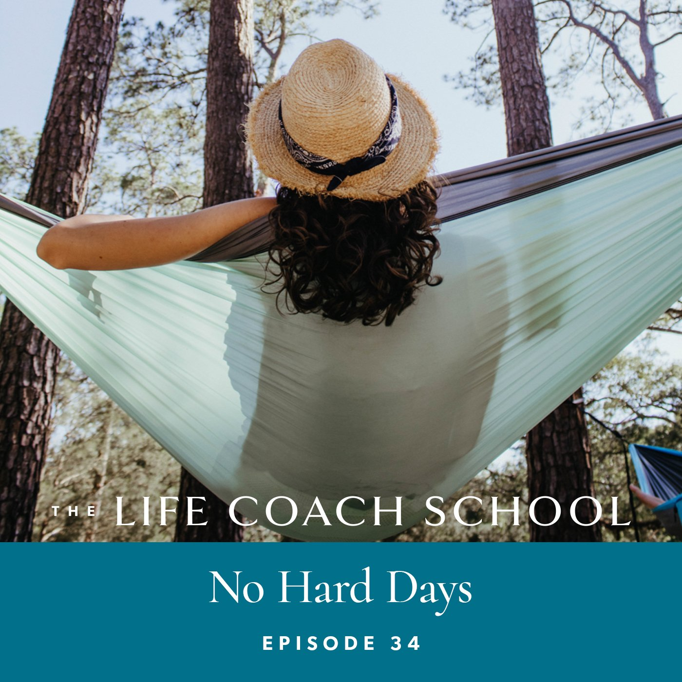 The Life Coach School Podcast with Brooke Castillo | Episode 34 | No Hard Days