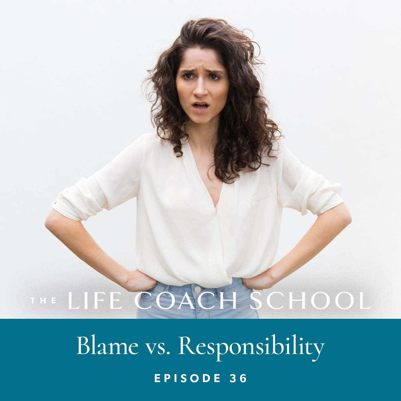 The Life Coach School Podcast with Brooke Castillo | Episode 36 | Blame vs. Responsibility