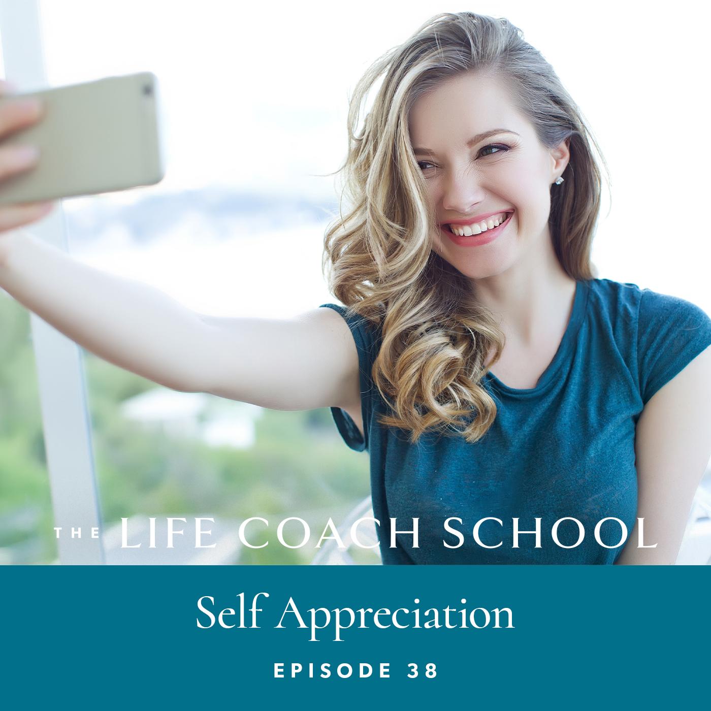 The Life Coach School Podcast with Brooke Castillo | Episode 38 | Self Appreciation