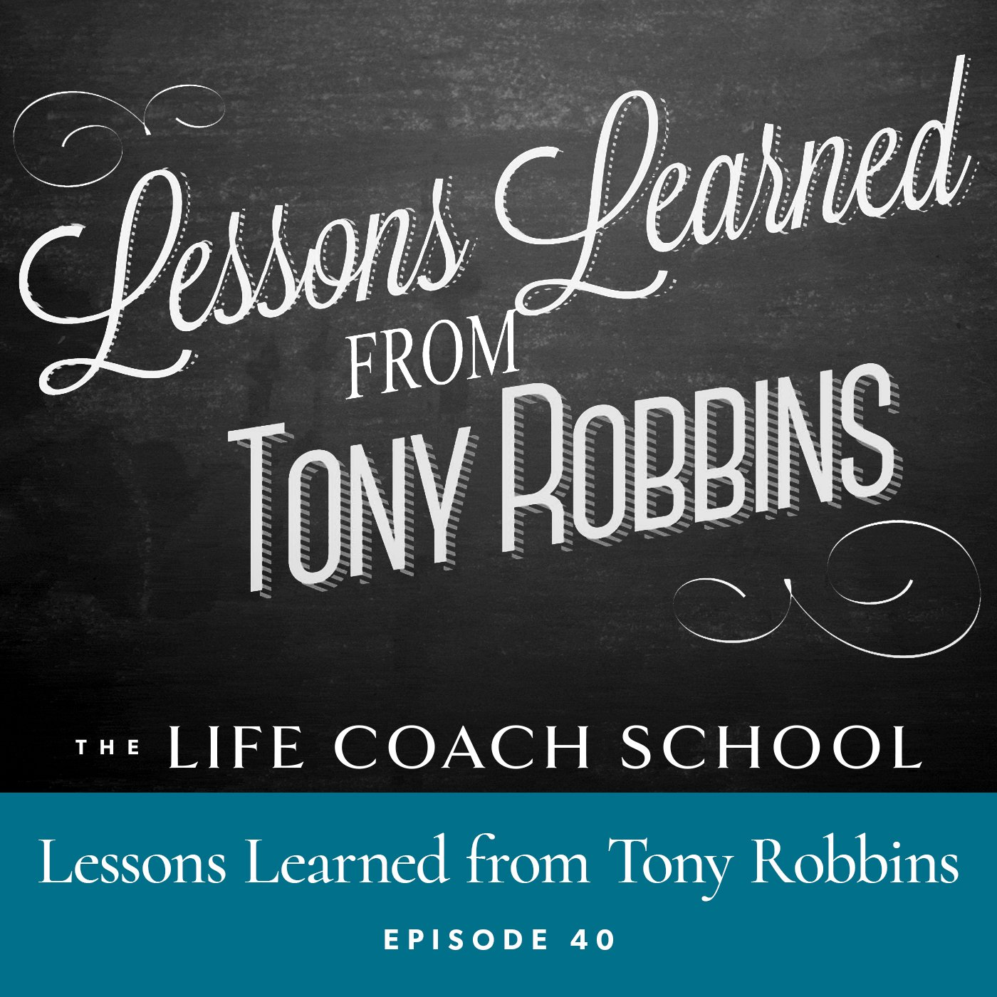 The Life Coach School Podcast | Episode 40 | Lessons Learned from Tony Robbins