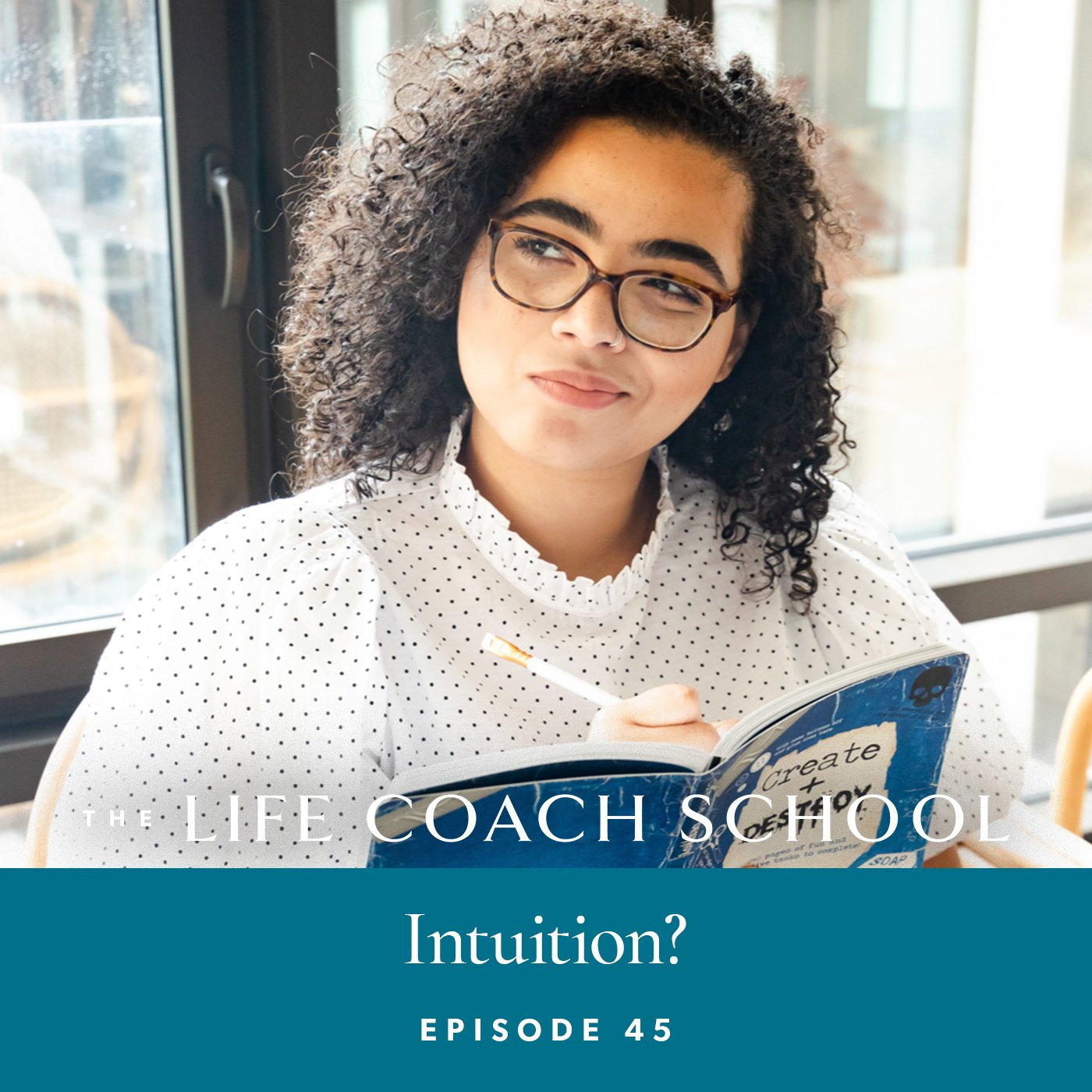 The Life Coach School Podcast with Brooke Castillo | Episode 45 | Intuition