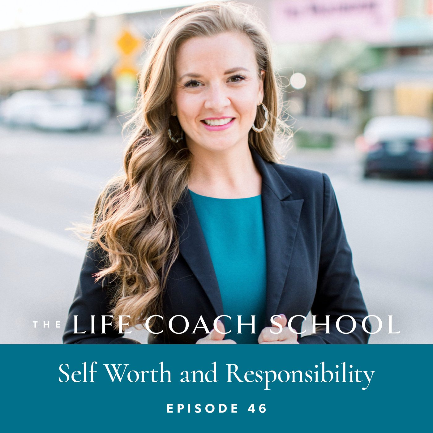 The Life Coach School Podcast with Brooke Castillo | Episode 46 | Self Worth and Responsibility