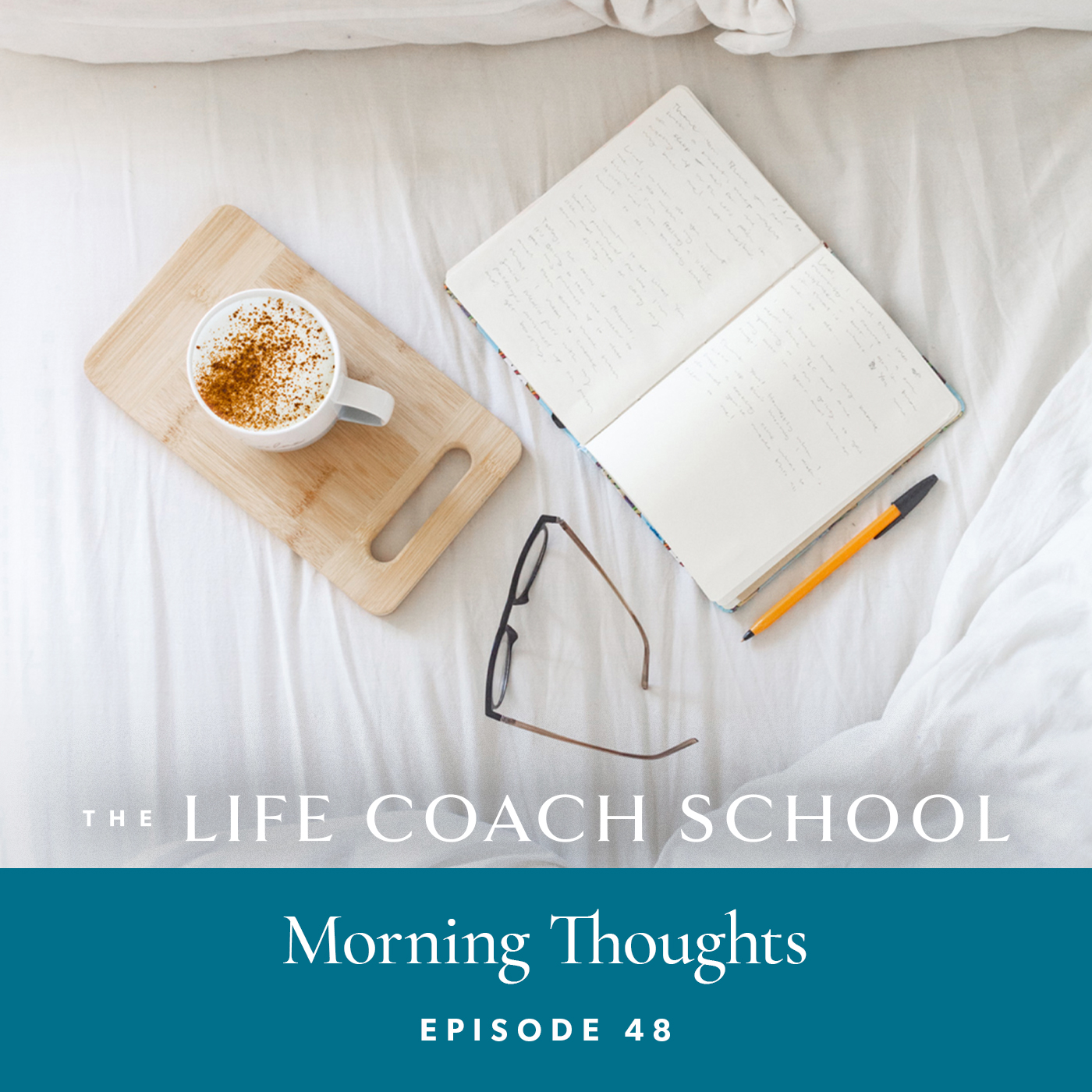 The Life Coach School Podcast with Brooke Castillo | Episode 48 | Morning Thoughts
