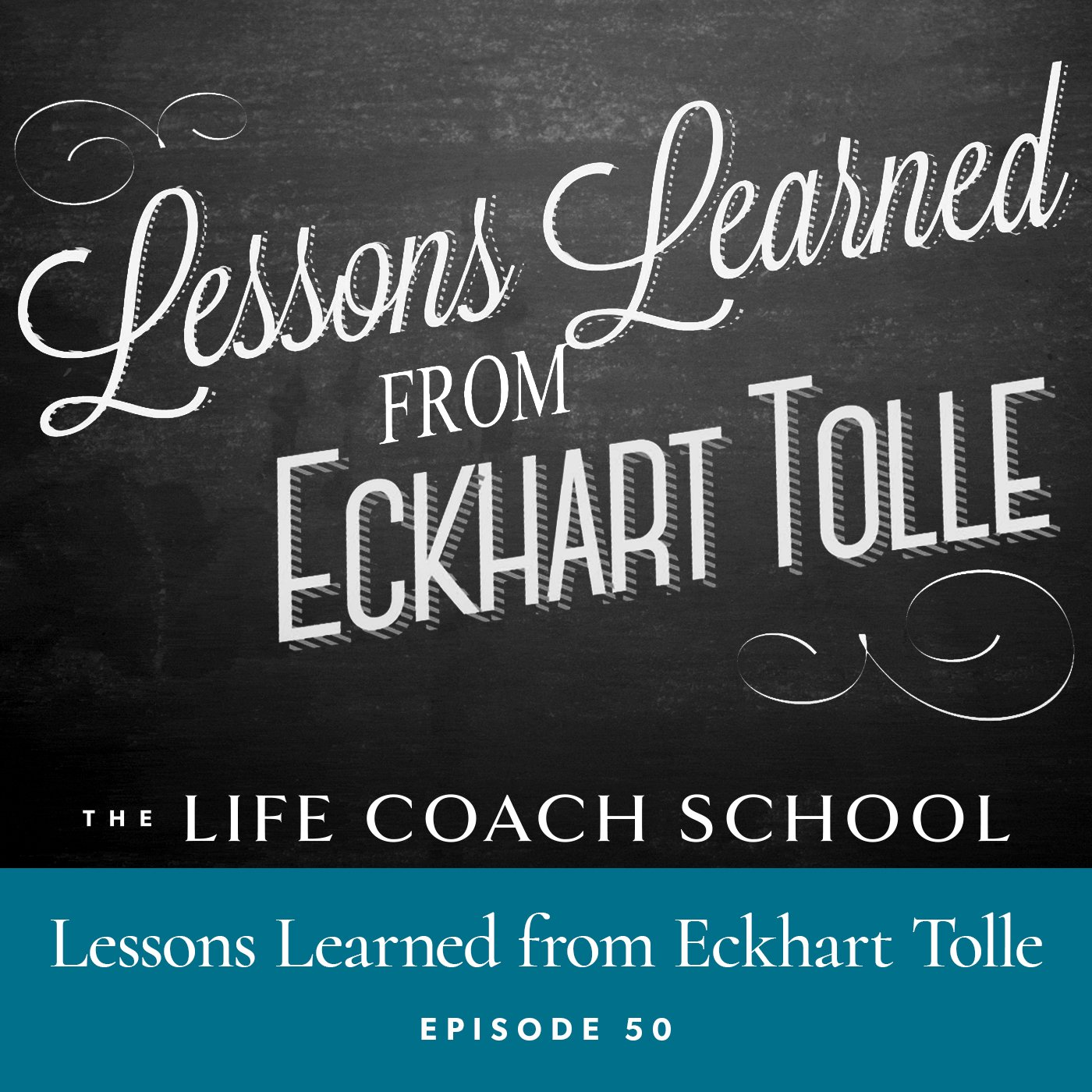 The Life Coach School Podcast | Episode 50 | Lessons Learned from Eckhart Tolle