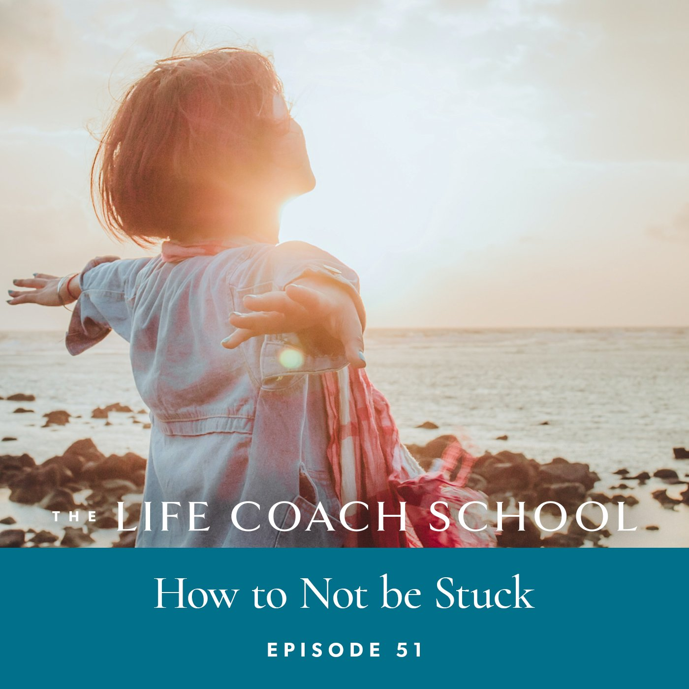 The Life Coach School Podcast with Brooke Castillo | Episode 51 | How to Not Be Stuck