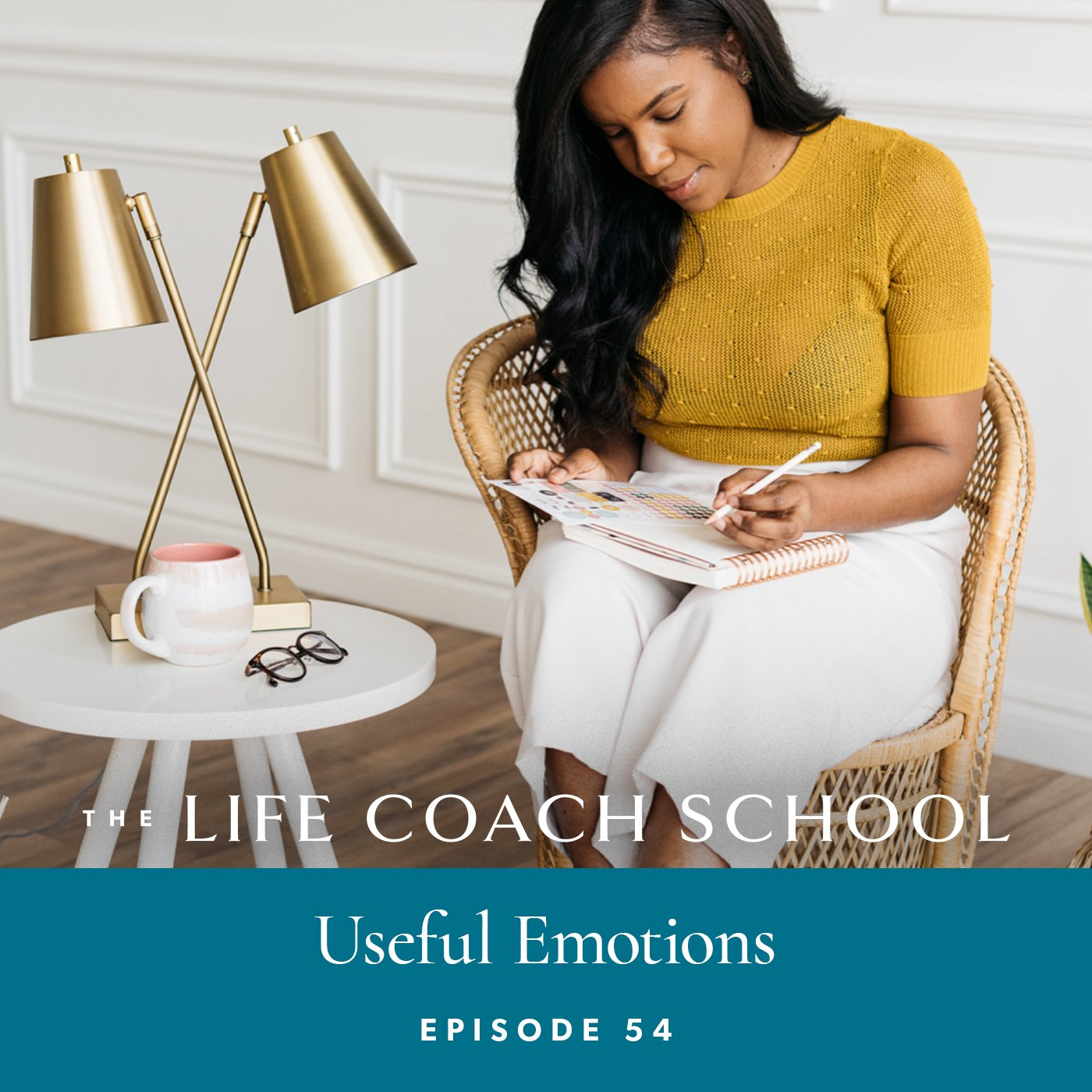 The Life Coach School Podcast with Brooke Castillo | Episode 54 | Useful Emotions