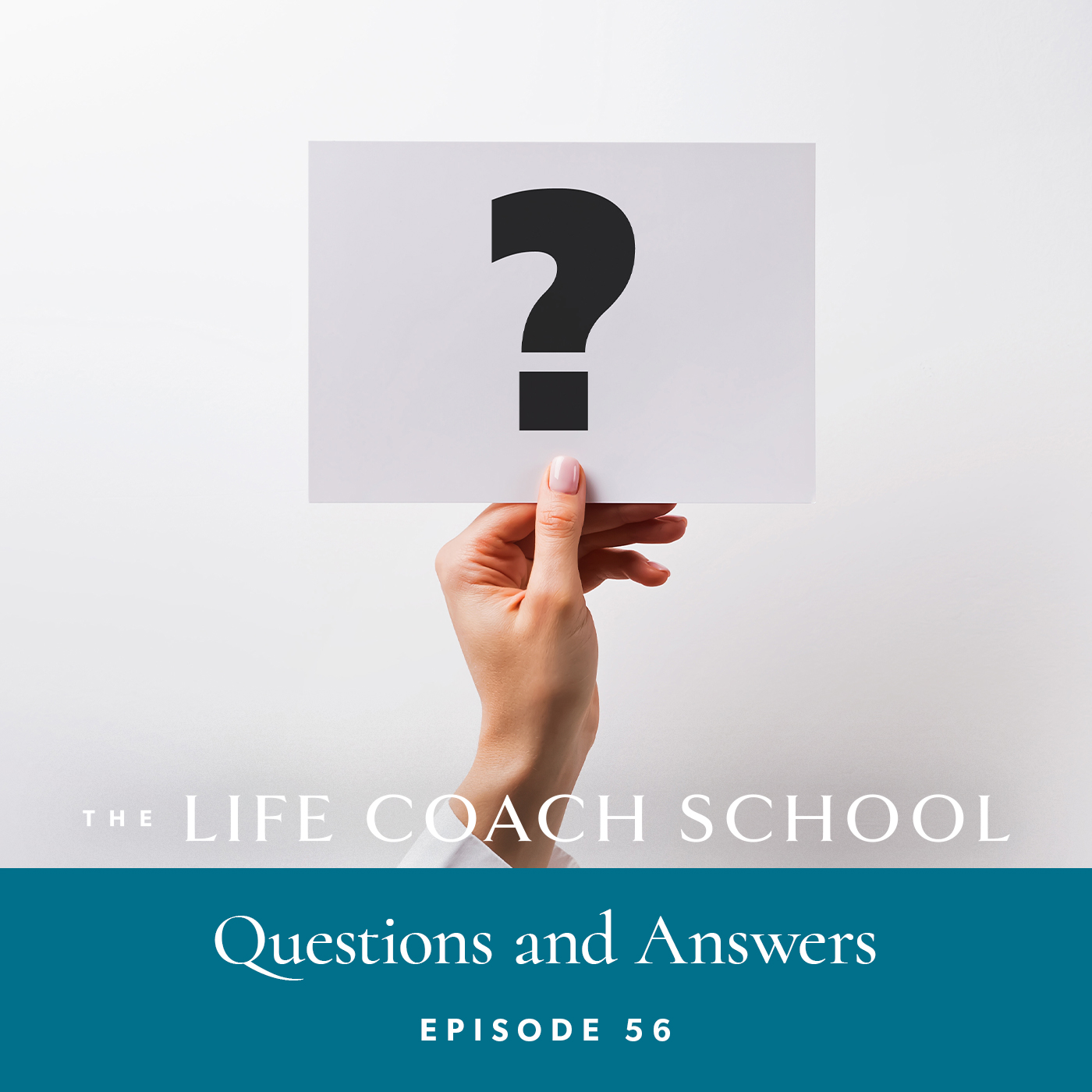 The Life Coach School Podcast with Brooke Castillo | Episode 56 | Questions and Answers