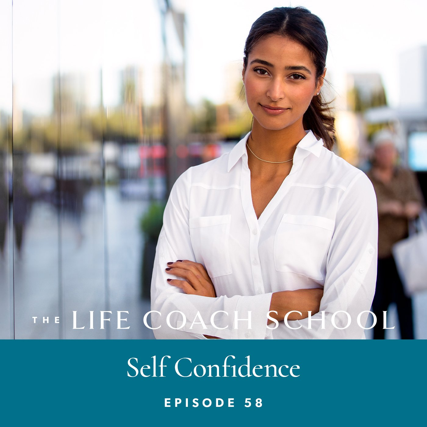The Life Coach School Podcast with Brooke Castillo | Episode 58 | Self Confidence