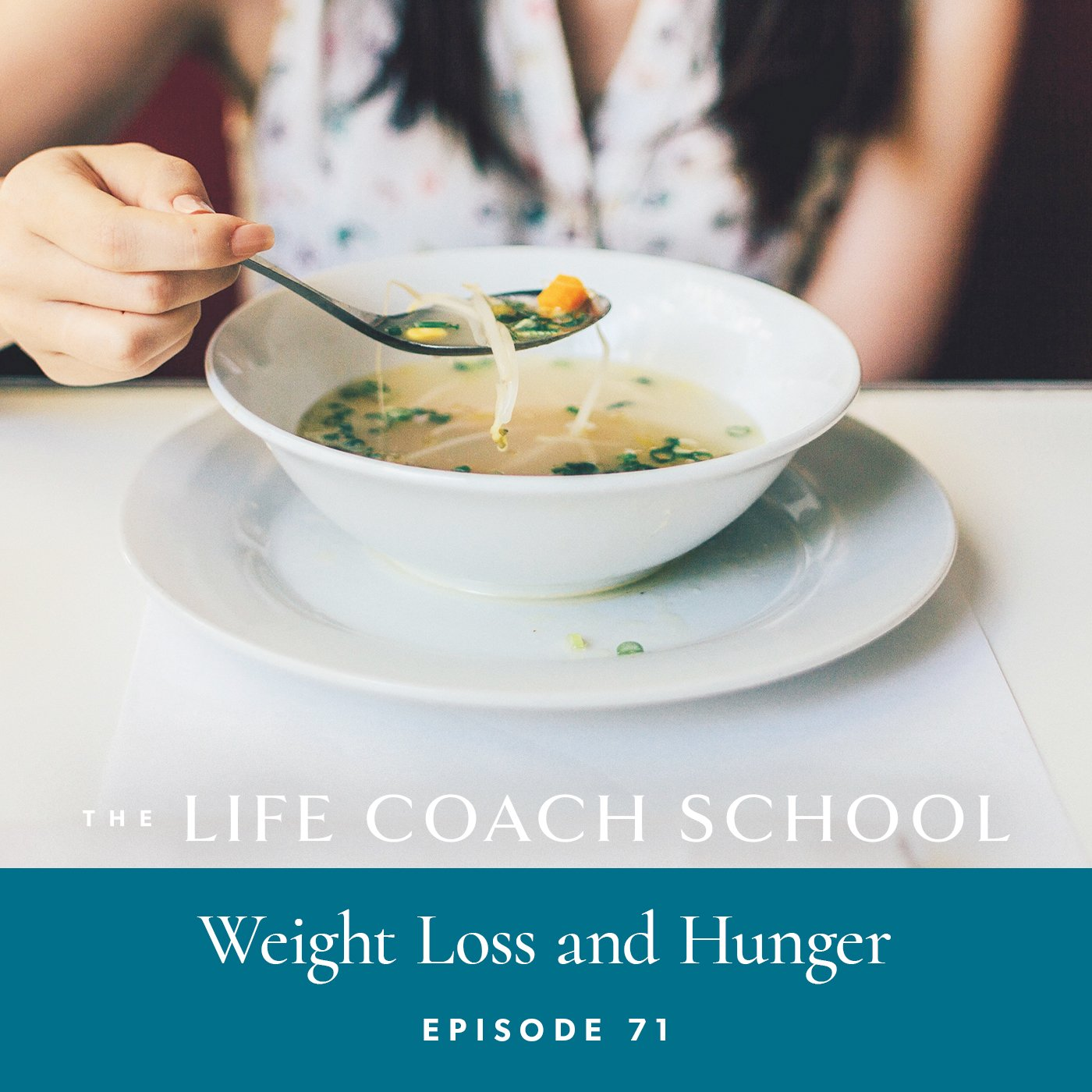 The Life Coach School Podcast with Brooke Castillo | Episode 71 | Weight Loss and Hunger