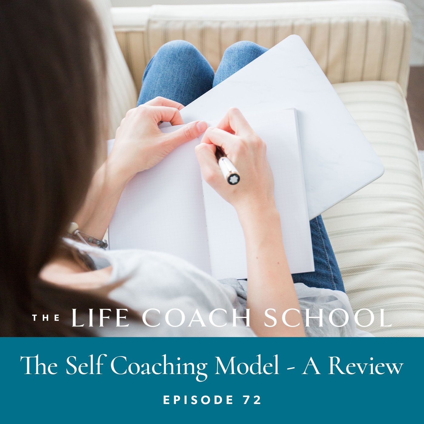 The Life Coach School Podcast with Brooke Castillo | Episode 72 | The Self Coaching Model - A Review