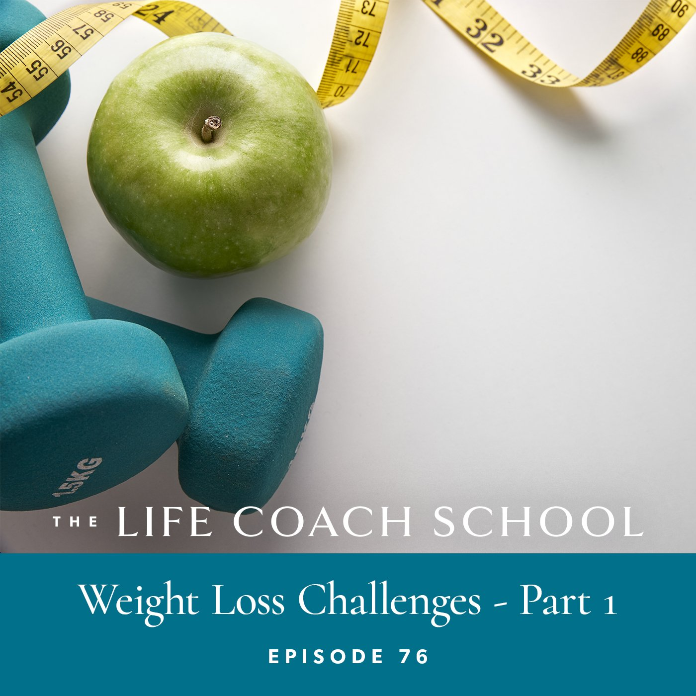 The Life Coach School Podcast with Brooke Castillo | Episode 76 | Weight Loss Challenges - Part 1