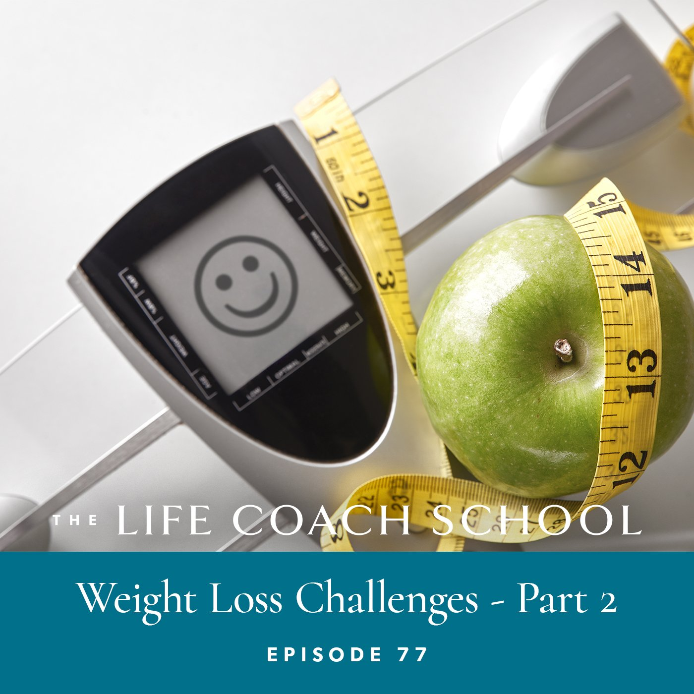 The Life Coach School Podcast with Brooke Castillo | Episode 76 | Weight Loss Challenges - Part 2