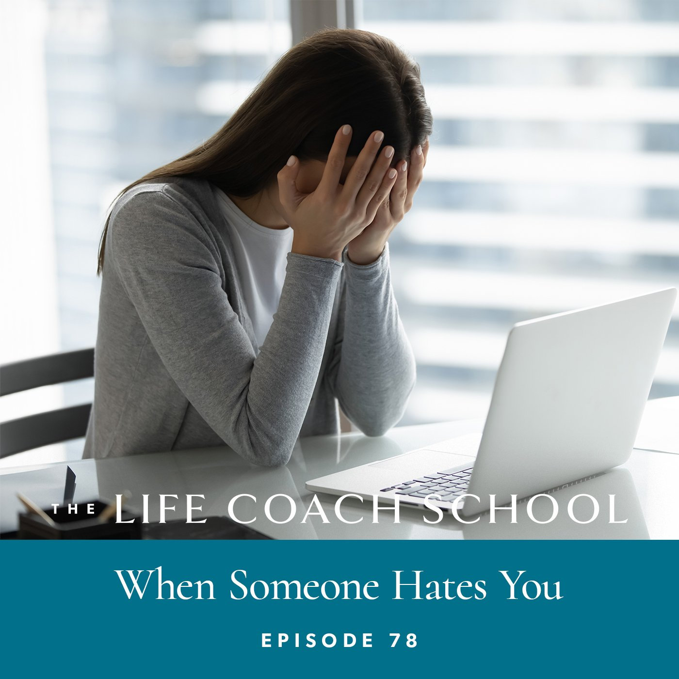 The Life Coach School Podcast with Brooke Castillo | Episode 78 | When Someone Hates You