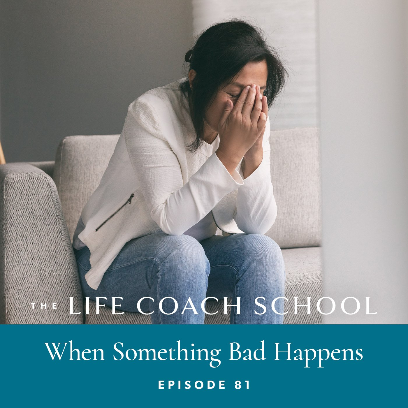 The Life Coach School Podcast with Brooke Castillo | Episode 81 | When Something Bad Happens