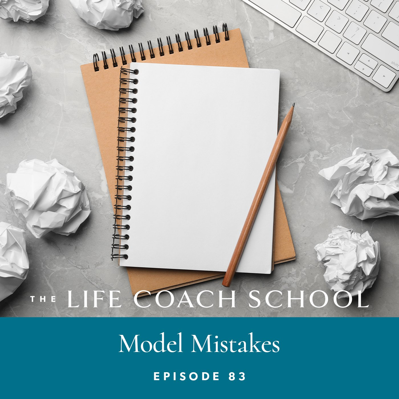 The Life Coach School Podcast with Brooke Castillo | Episode 83 | Model Mistakes