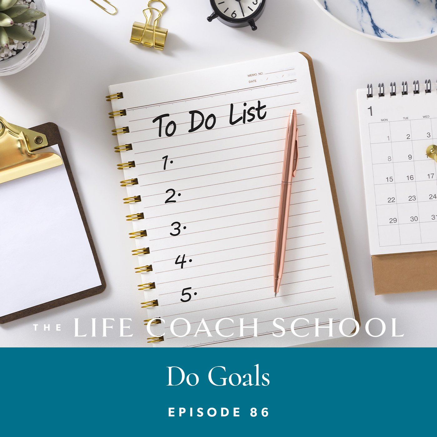 The Life Coach School Podcast with Brooke Castillo | Episode 86 | Do Goals