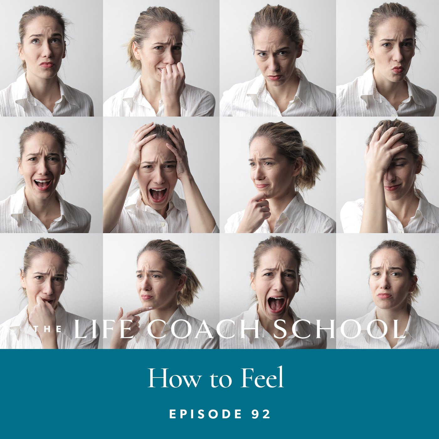 The Life Coach School Podcast with Brooke Castillo | Episode 92 | How to Feel