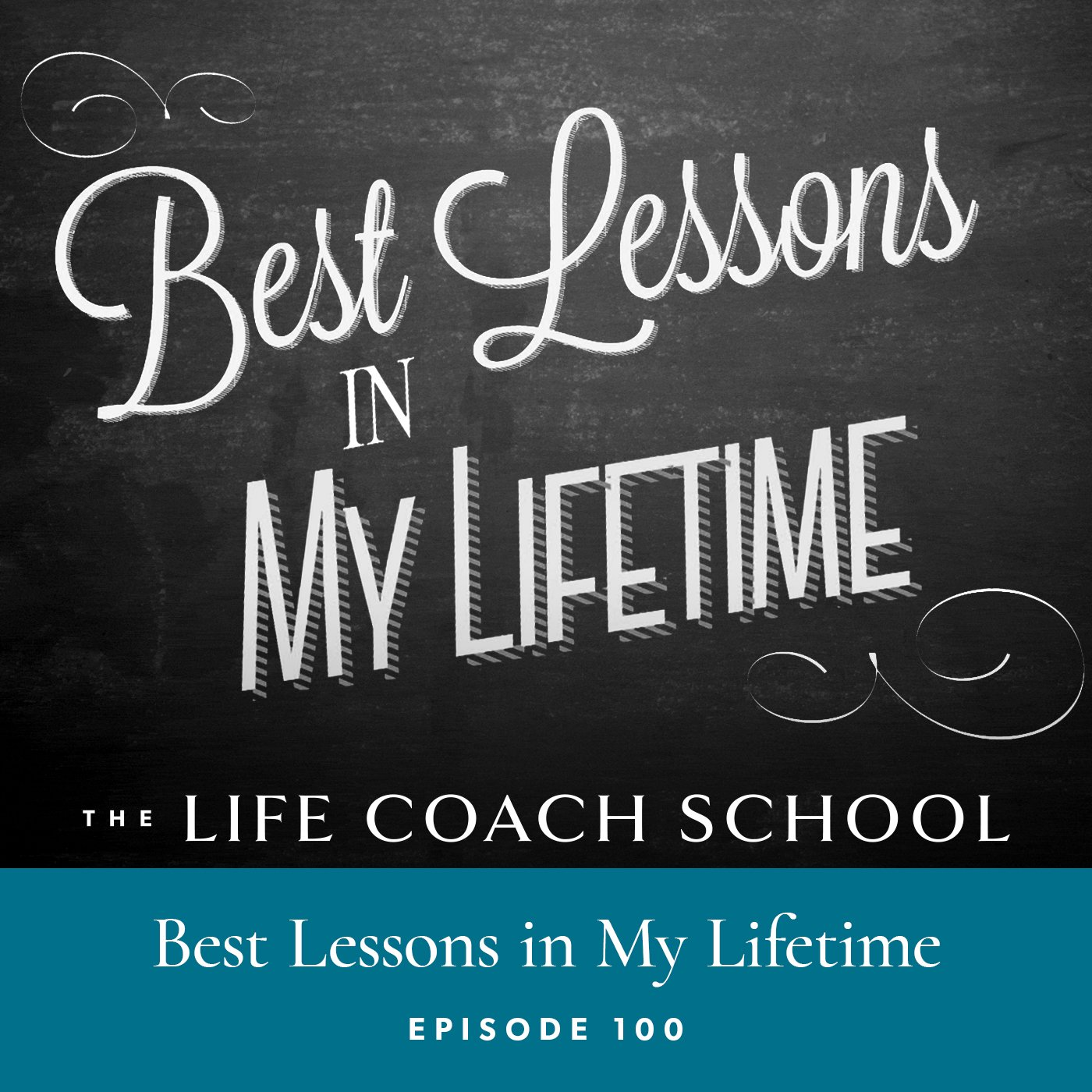 The Life Coach School Podcast with Brooke Castillo | Episode 100 | Best Lessons in My Lifetime