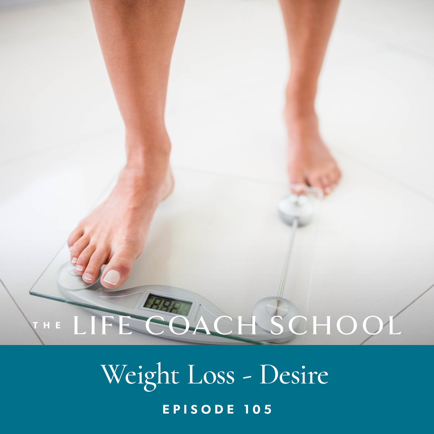 The Life Coach School Podcast with Brooke Castillo | Episode 105 | Weight Loss – Desire