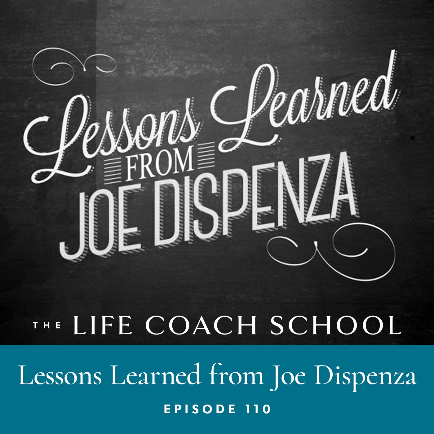 The Life Coach School Podcast with Brooke Castillo | Episode 110 | Lessons Learned from Joe Dispenza