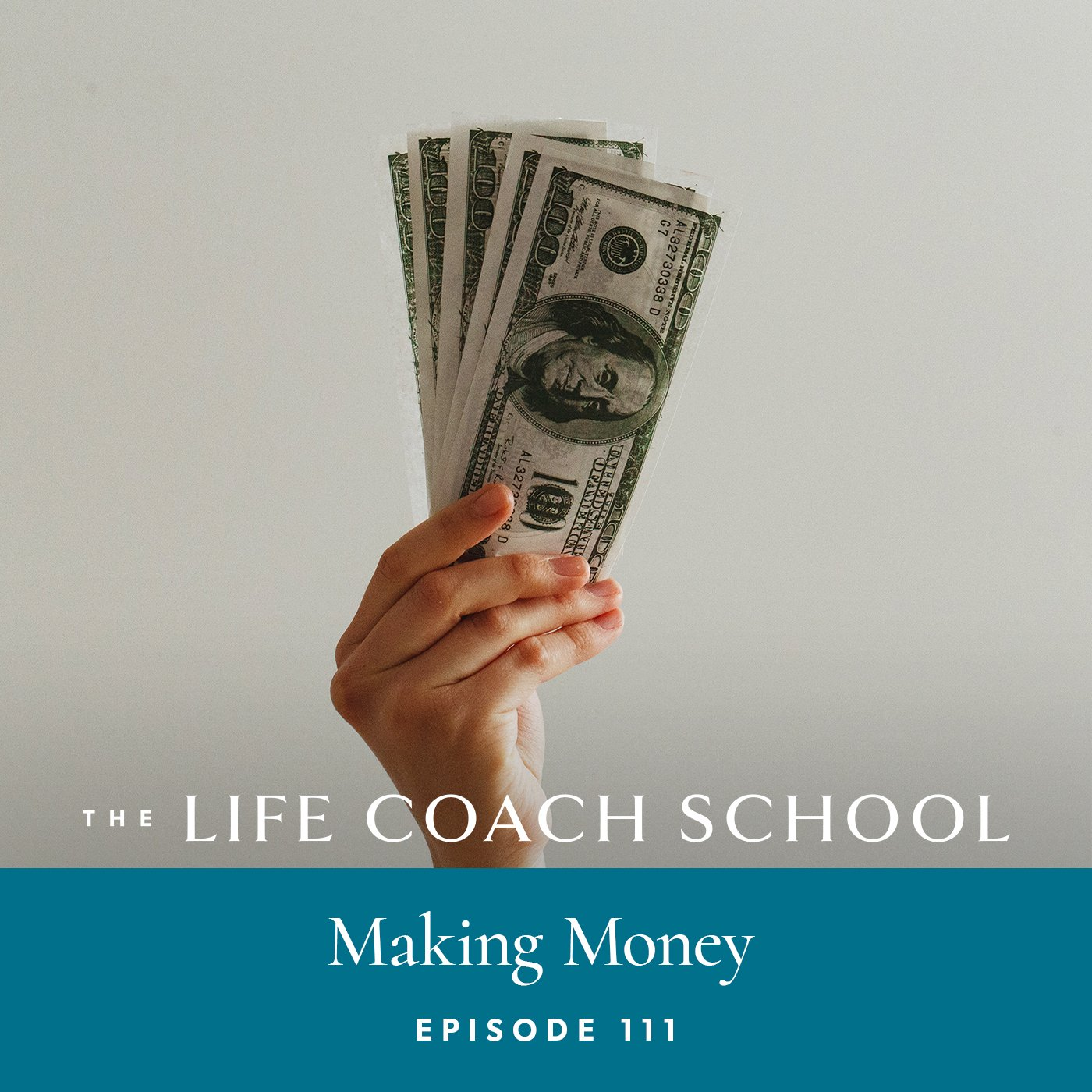 The Life Coach School Podcast with Brooke Castillo | Episode 111 | Making Money