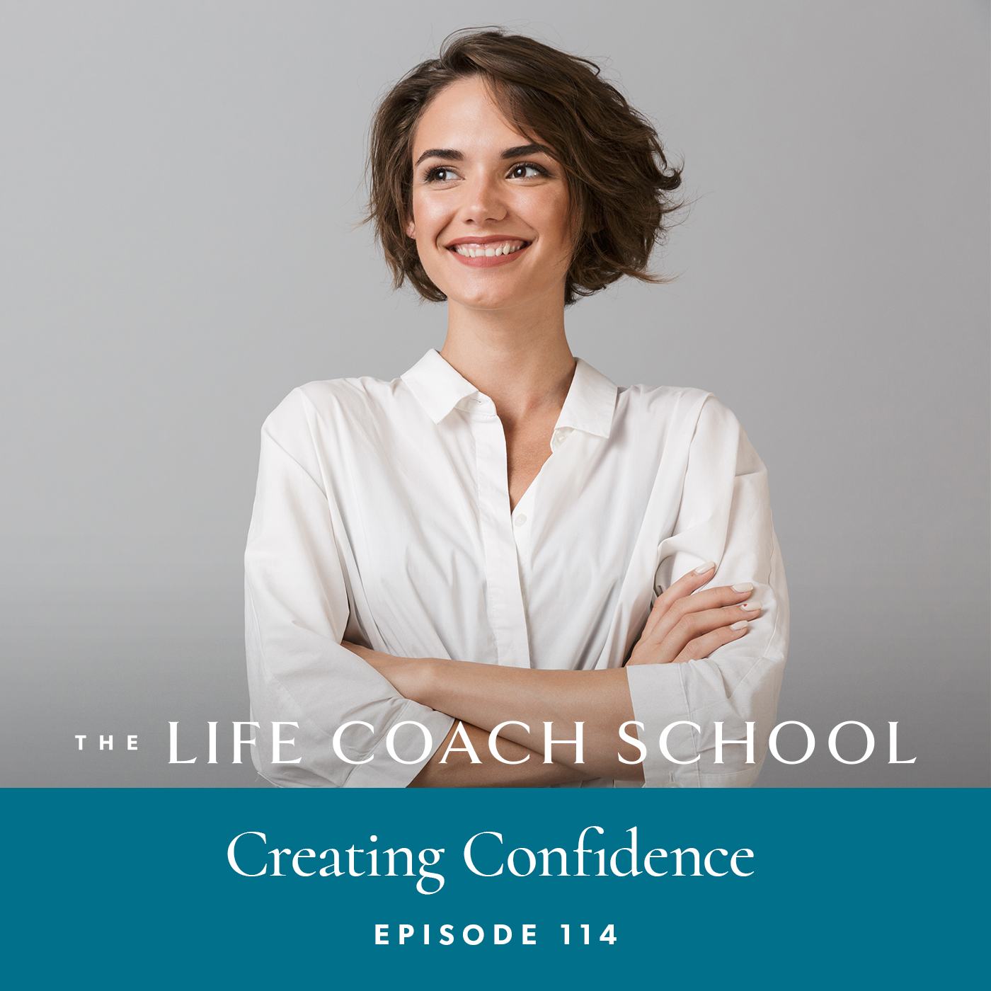 The Life Coach School Podcast with Brooke Castillo | Episode 114 | Creating Confidence