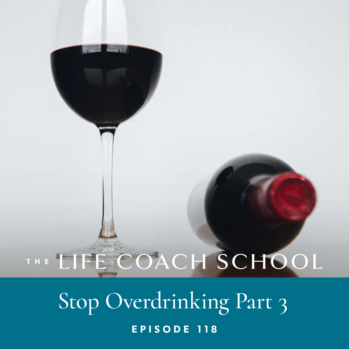 The Life Coach School Podcast with Brooke Castillo | Episode 118 | Stop Overdrinking Part 3