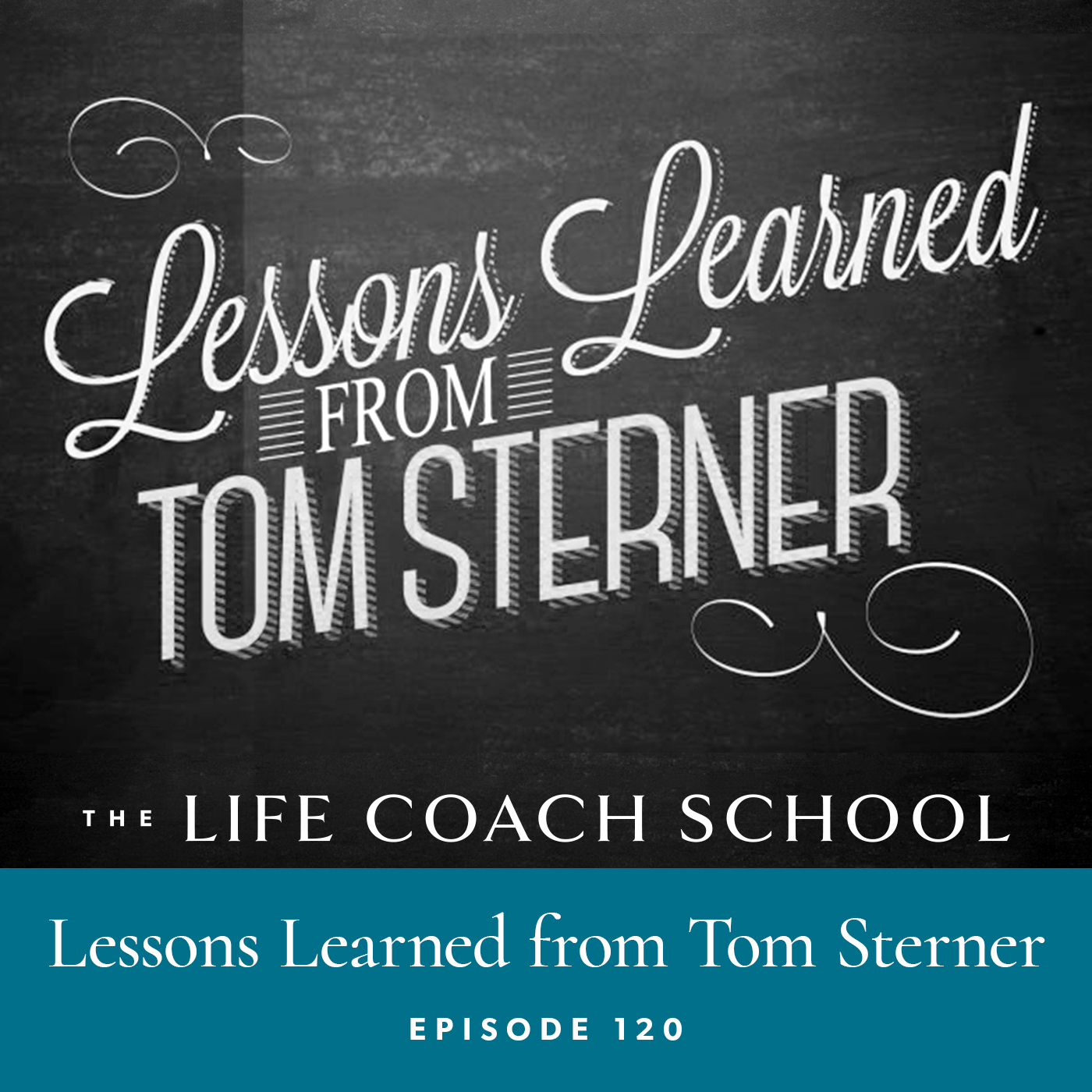 The Life Coach School Podcast with Brooke Castillo | Episode 120 | Lessons Learned from Tom Sterner