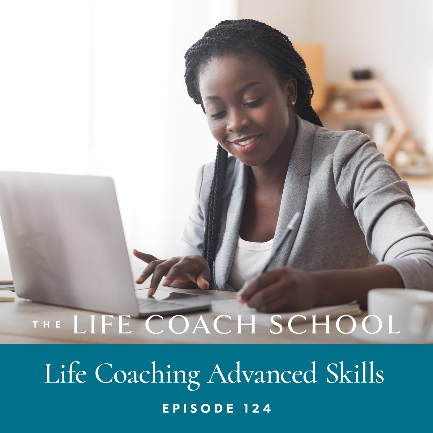 The Life Coach School Podcast with Brooke Castillo | Episode 124 | Life Coaching Advanced Skills