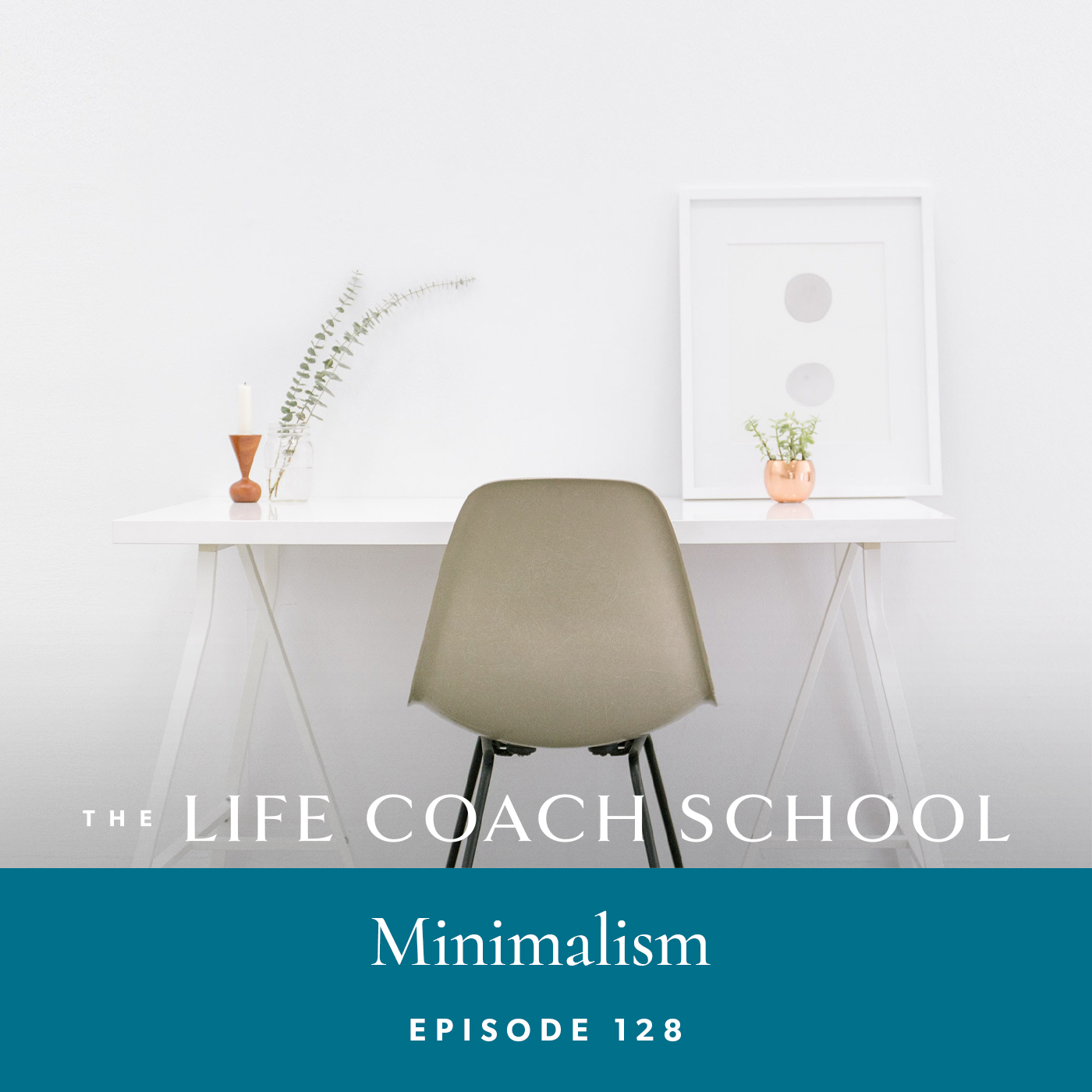 The Life Coach School Podcast with Brooke Castillo | Episode 128 | Minimalism