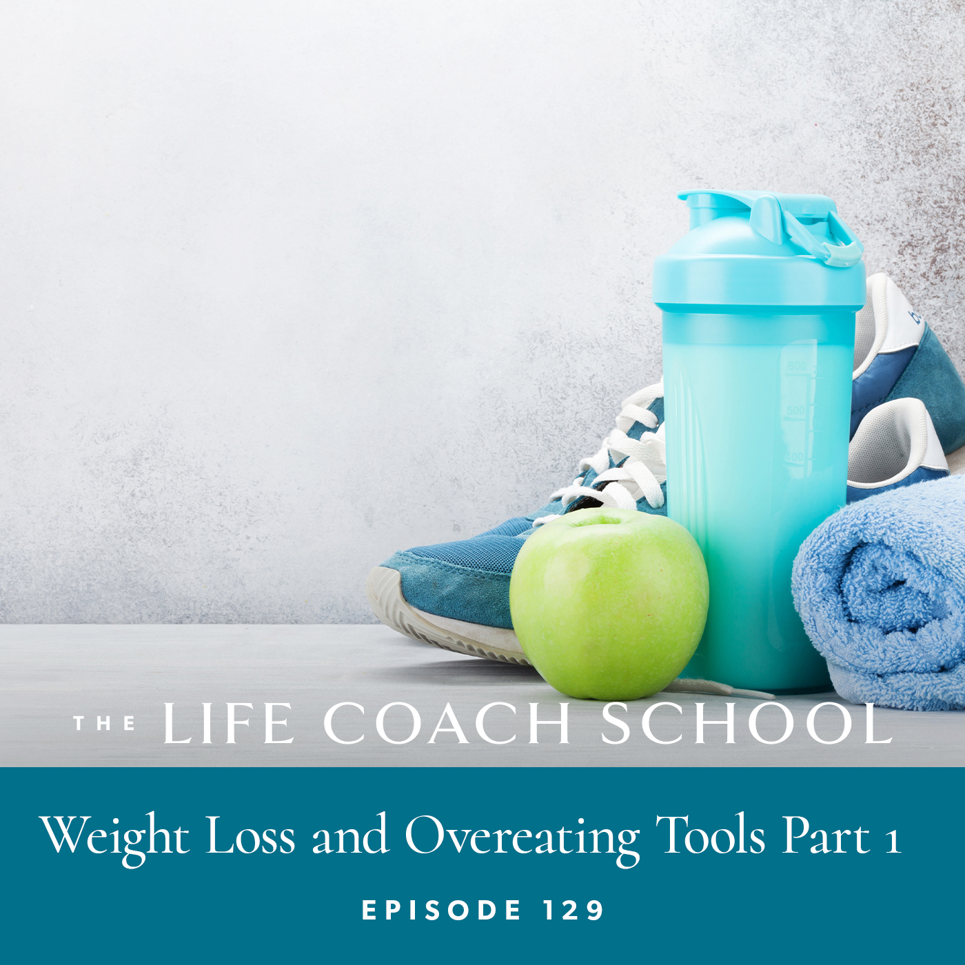 The Life Coach School Podcast with Brooke Castillo | Episode 129 | Weight Loss and Overeating Tools Part 1