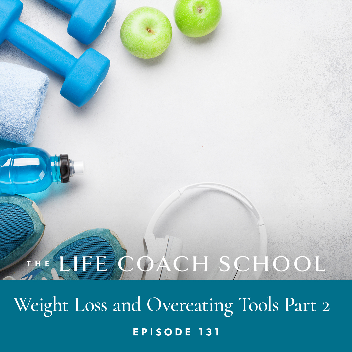 The Life Coach School Podcast with Brooke Castillo | Episode 131 | Weight Loss and Overeating Tools Part 2