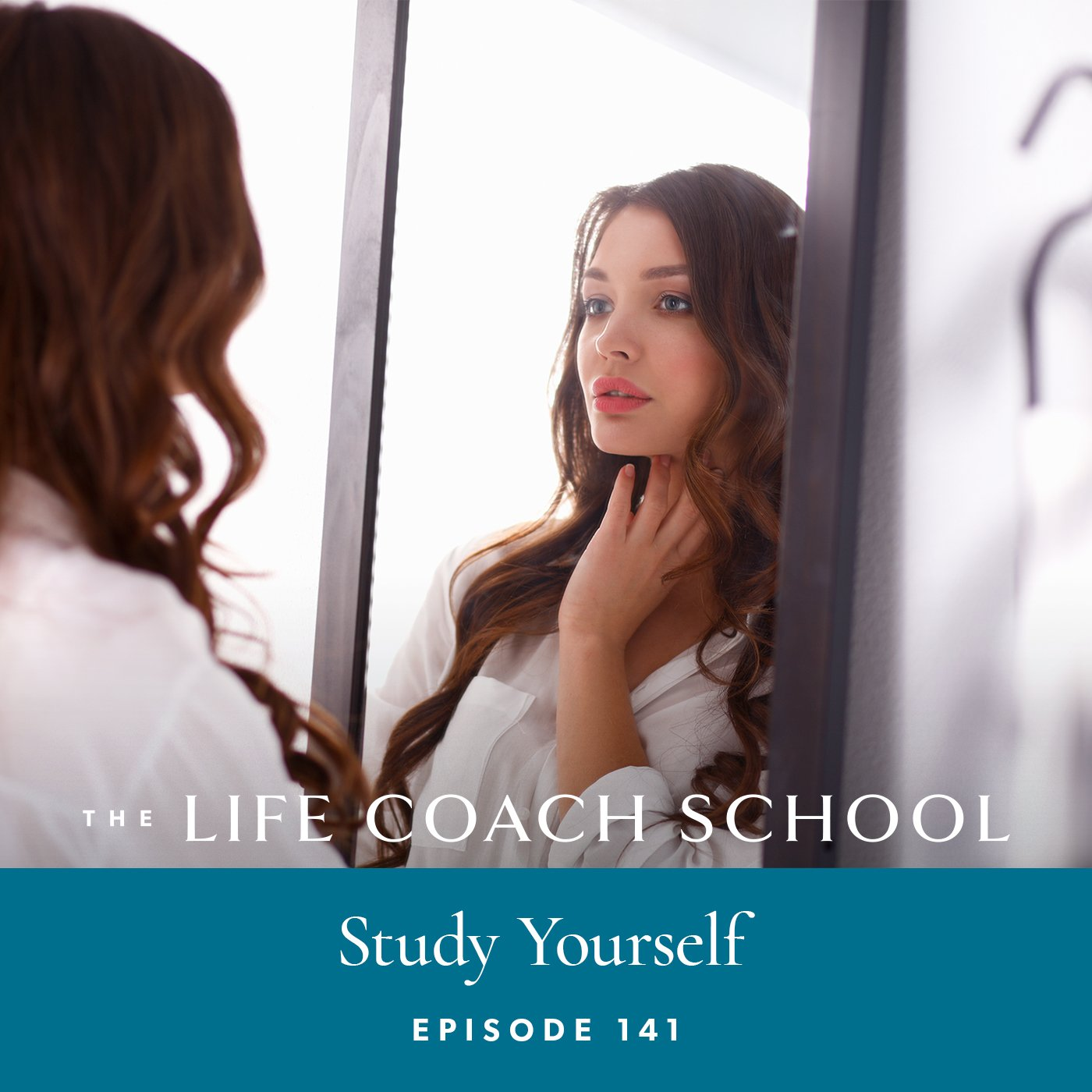 The Life Coach School Podcast with Brooke Castillo | Episode 141 | Study Yourself