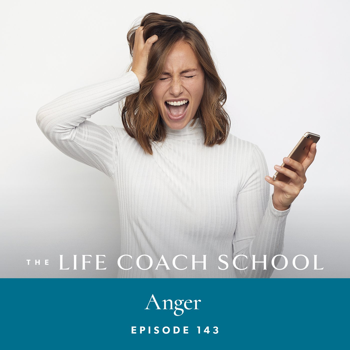 The Life Coach School Podcast with Brooke Castillo | Episode 143 | Anger