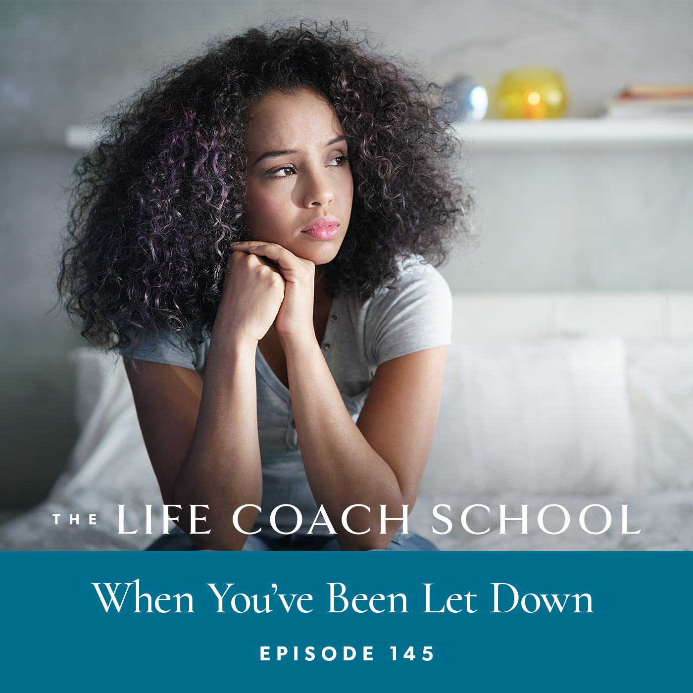 The Life Coach School Podcast with Brooke Castillo | Episode 145 | When You've Been Let Down
