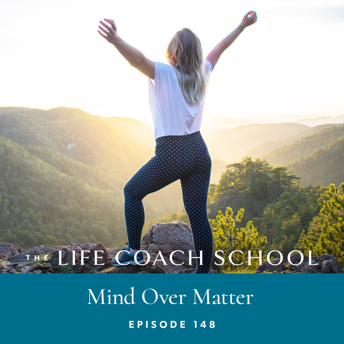 The Life Coach School Podcast with Brooke Castillo | Episode 148 | Mind Over Matter