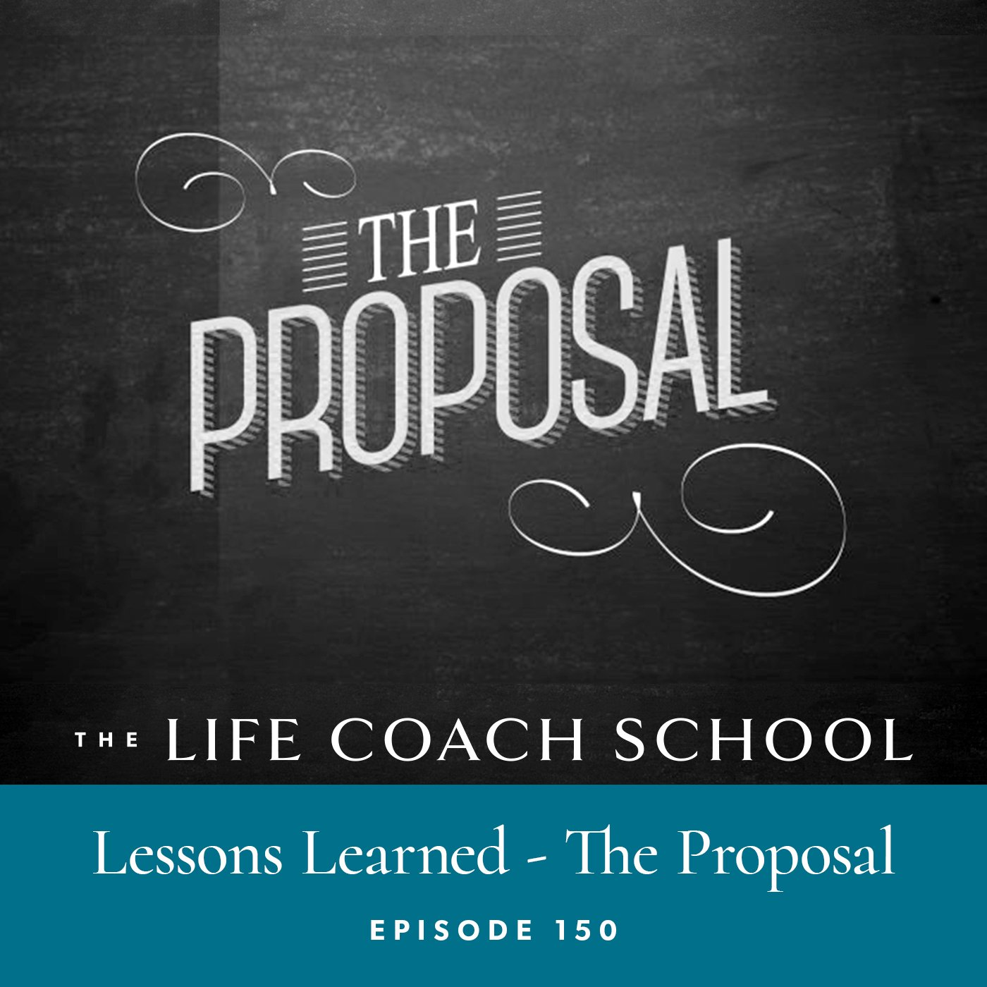 The Life Coach School Podcast with Brooke Castillo | Episode 150 | Lessons Learned – The Proposal