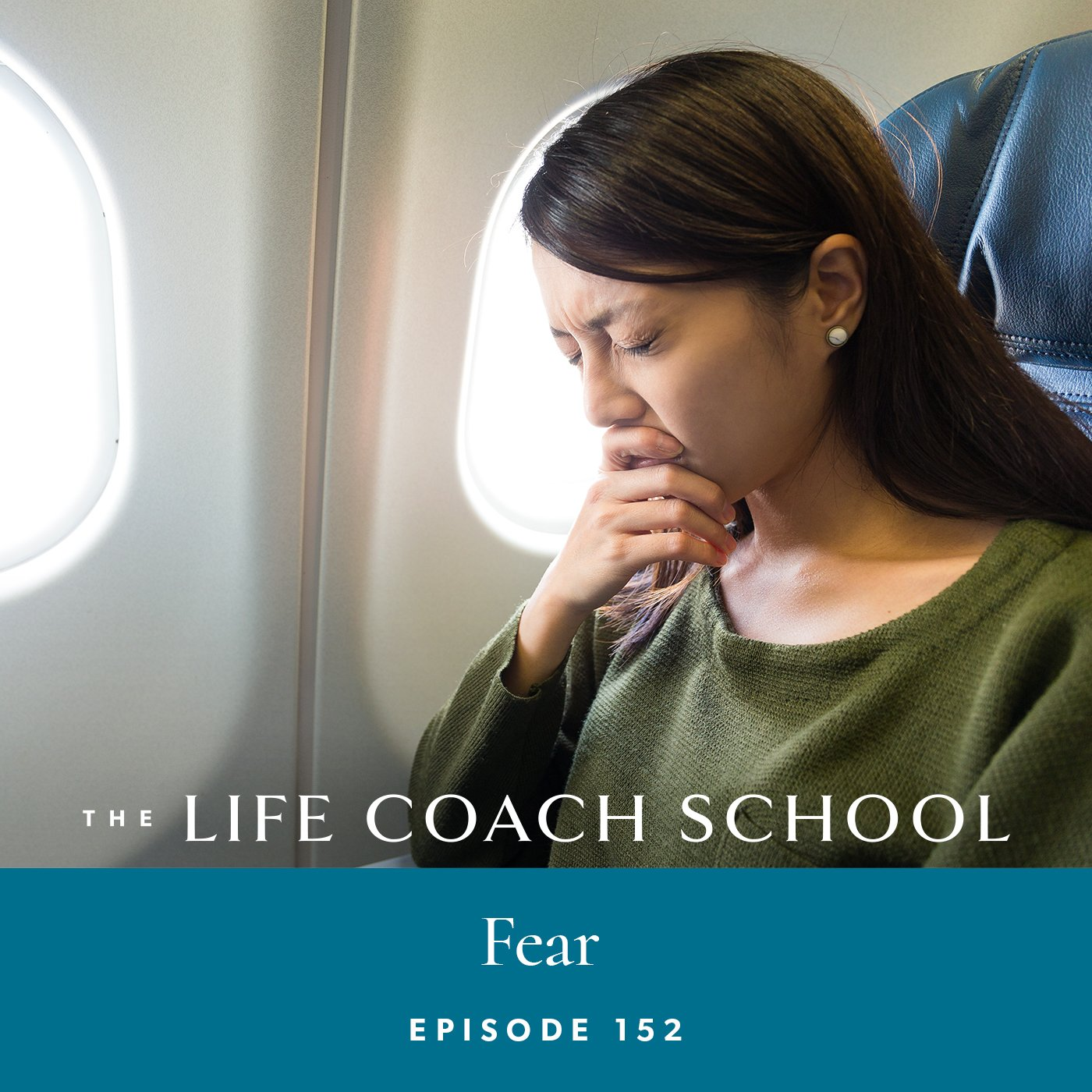 The Life Coach School Podcast with Brooke Castillo | Episode 152 | Fear