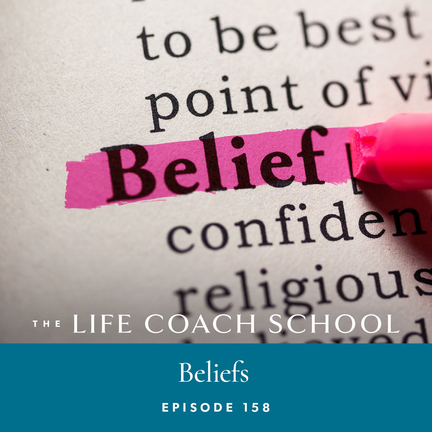 The Life Coach School Podcast with Brooke Castillo | Episode 158 | Beliefs