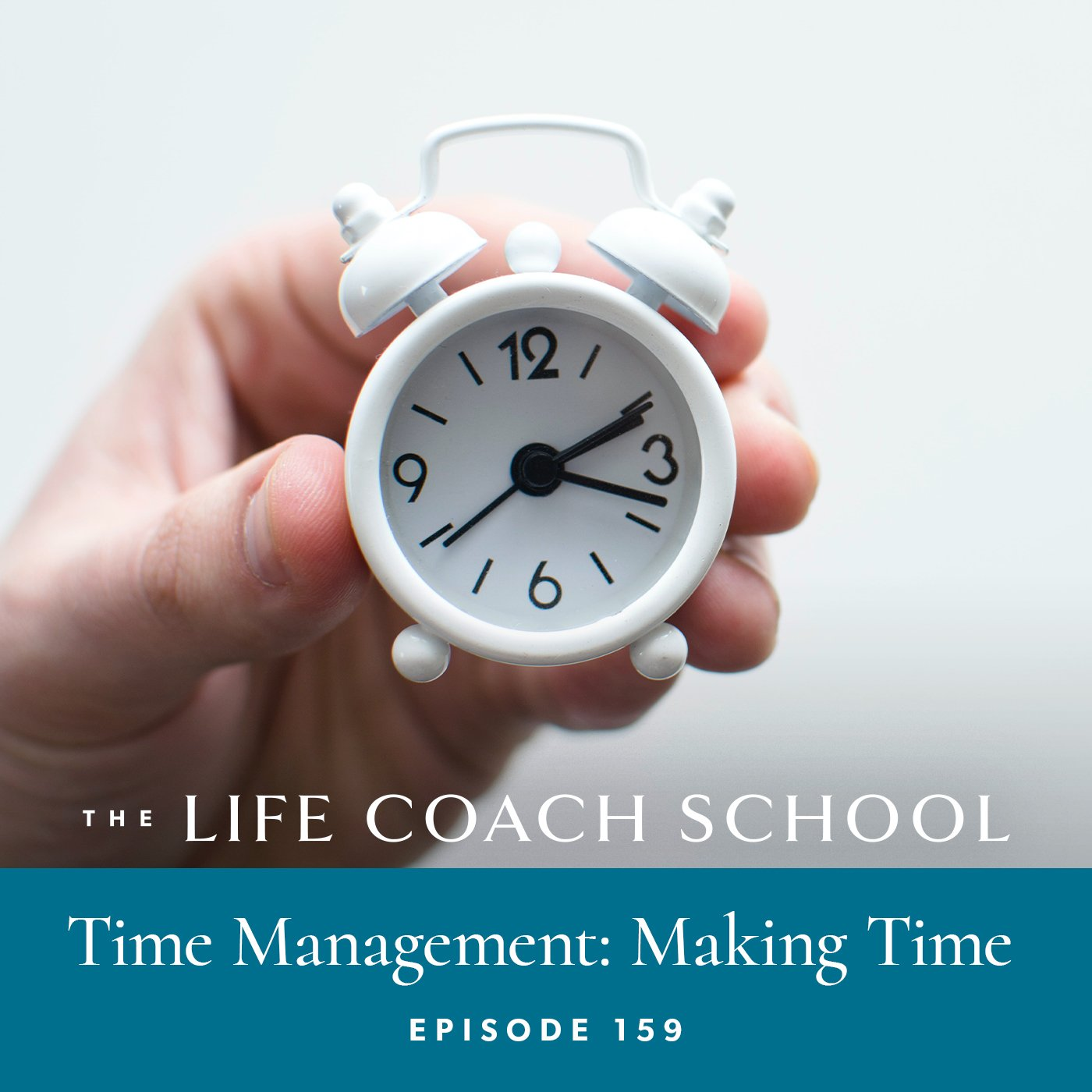The Life Coach School Podcast with Brooke Castillo | Episode 159 | Time Management: Making Time