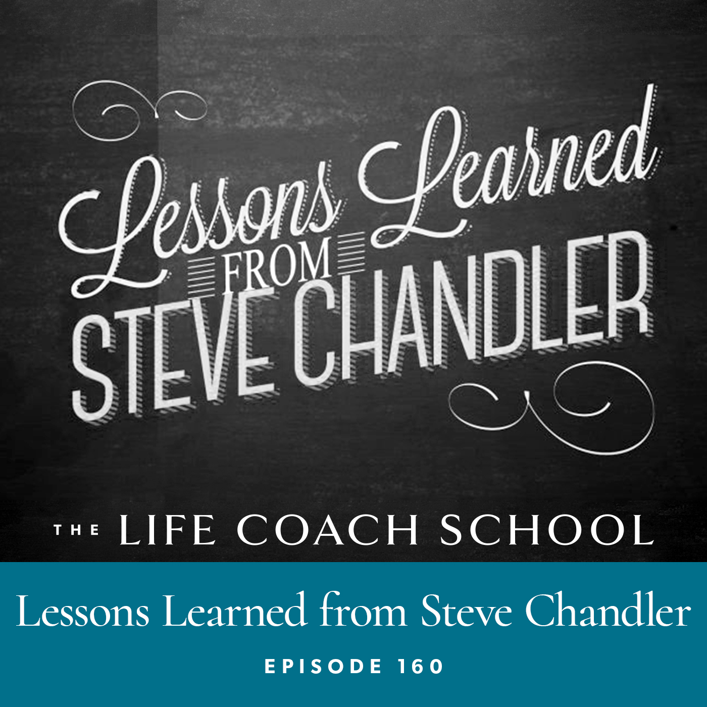 The Life Coach School Podcast with Brooke Castillo | Episode 160 | Lessons Learned from Steve Chandler