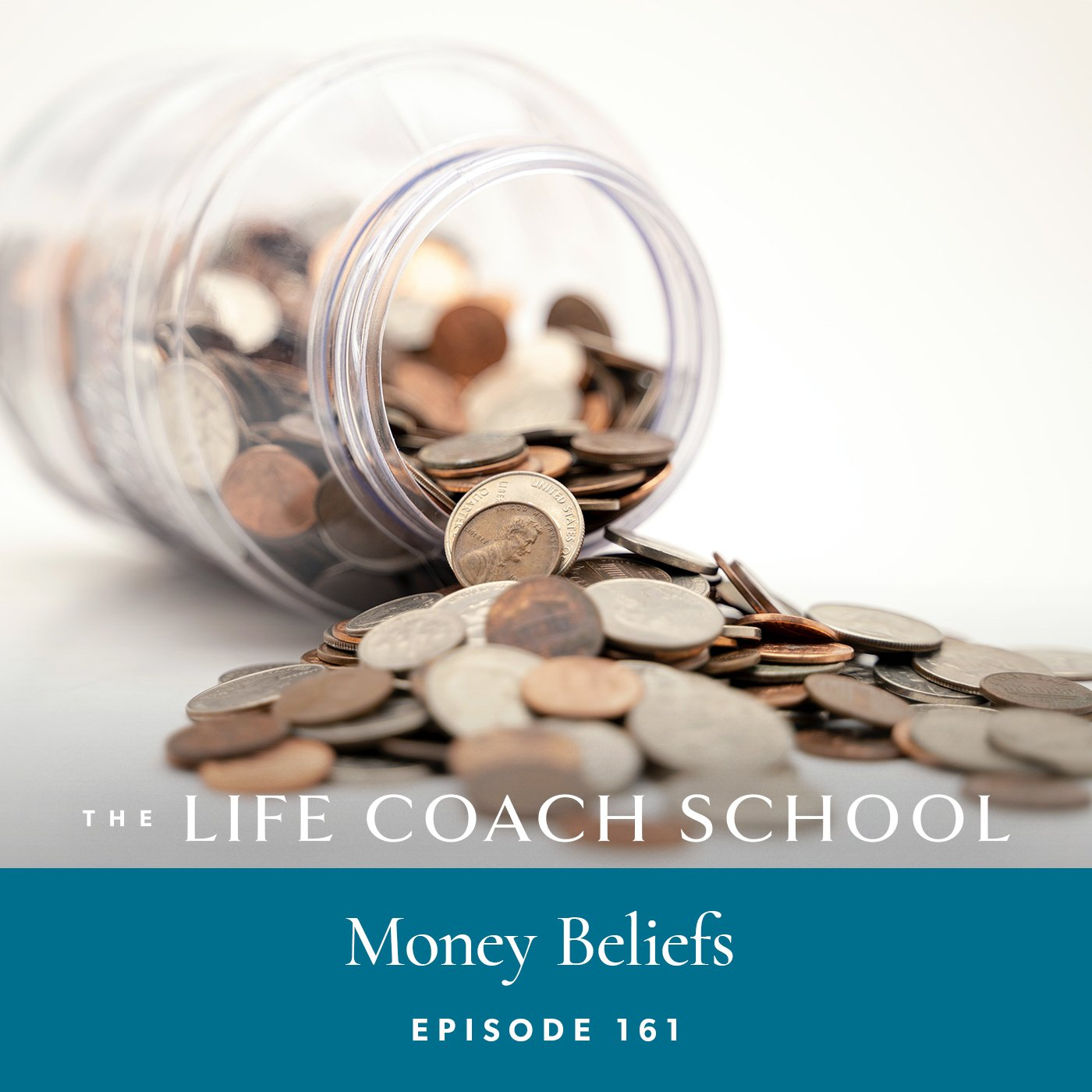 The Life Coach School Podcast with Brooke Castillo | Episode 161 | Money Beliefs