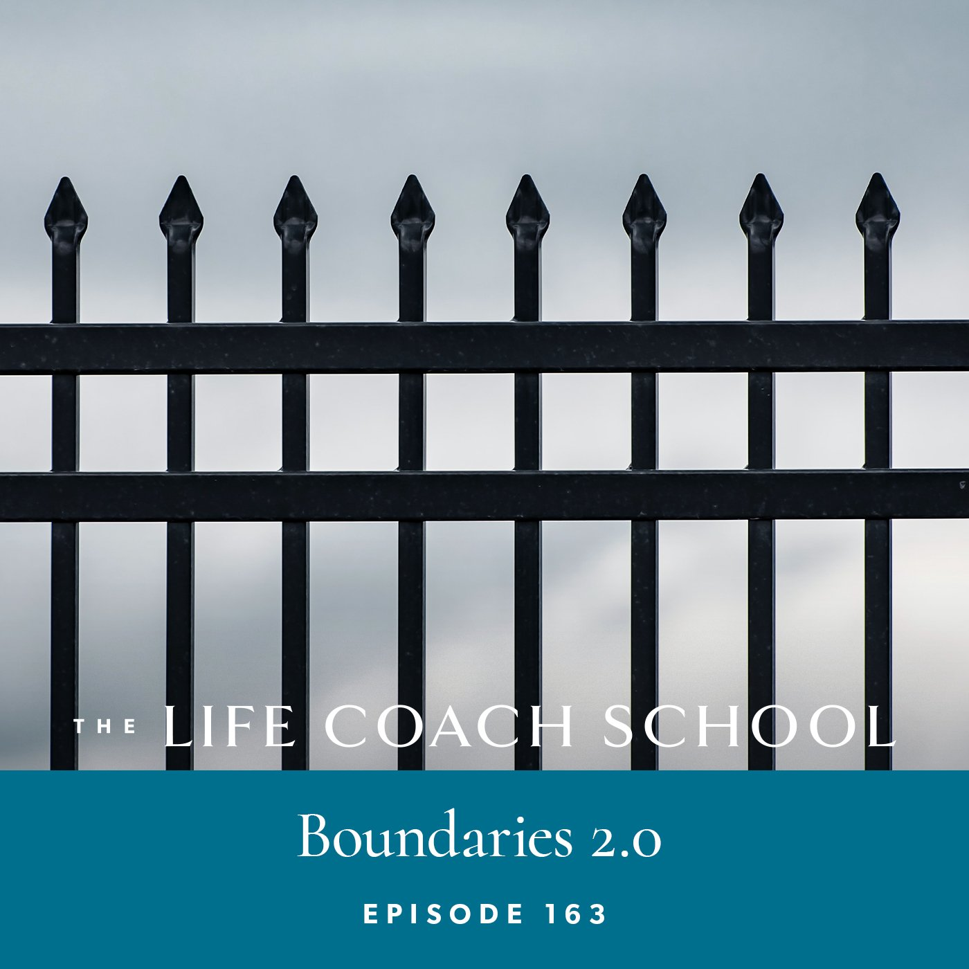 The Life Coach School Podcast with Brooke Castillo | Episode 163 | Boundaries 2.0