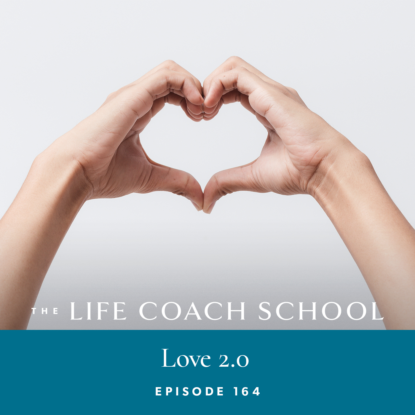 The Life Coach School Podcast with Brooke Castillo | Episode 164 | Love 2.0