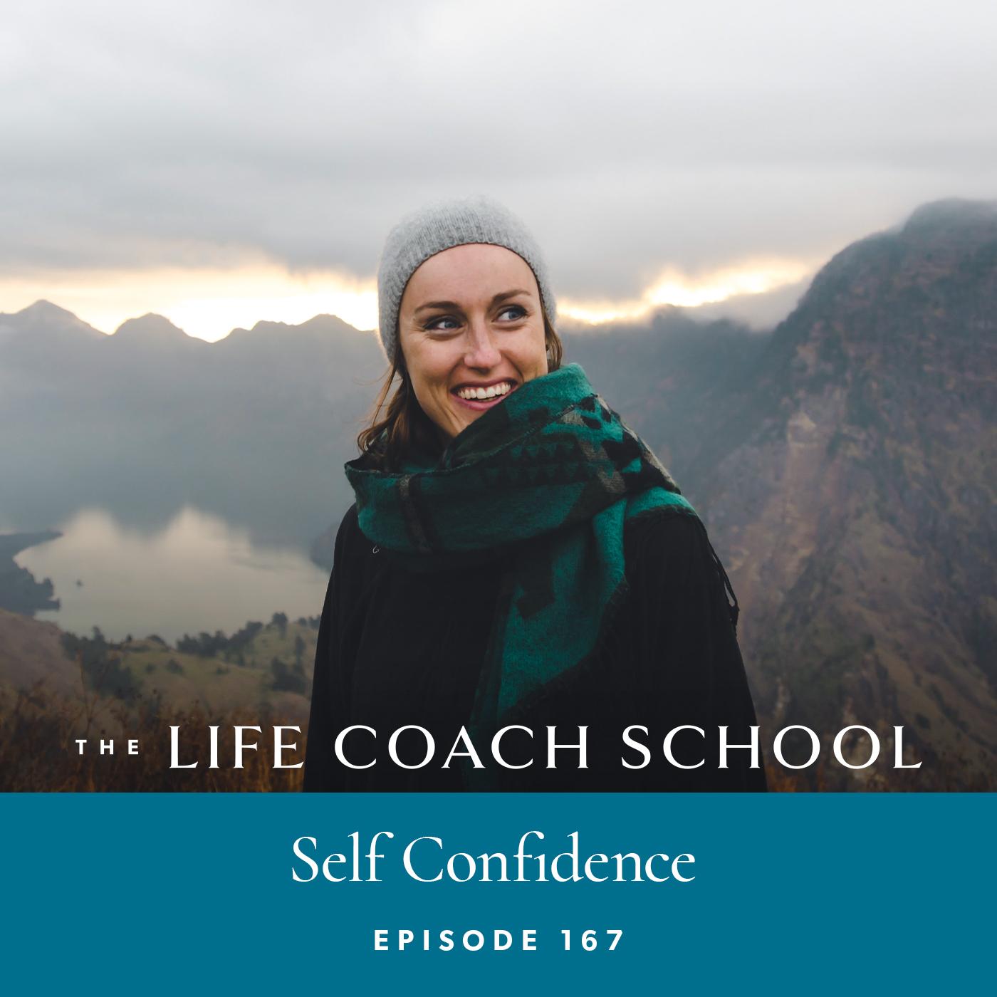 The Life Coach School Podcast with Brooke Castillo | Episode 167 | Self-Confidence